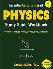 Essential Calculus Based Physics Study Guide Workbook : Waves, Fluids, Sound, Heat, and Light  - McMullen, Chris