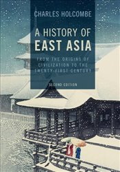 History of East Asia : From the Origins of Civilization to the Twenty-First Century - Holcombe, Charles