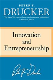 Innovation and Entrepreneurship - Drucker, Peter F