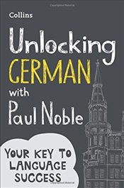 Unlocking German with Paul Noble : Your Key to Language Success - Noble, Paul