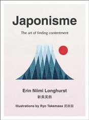 Japonisme: The art of finding contentment - Longhurst, Erin Niimi