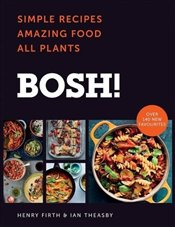 BOSH! : Simple Recipes, Amazing Food, All Plants - Firth, Henry