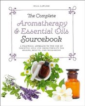 Complete Aromatherapy and Essential Oils Sourcebook - Lawless, Julia