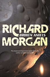 Broken Angels : Netflix Altered Carbon, Book 2 - Morgan, Richard
