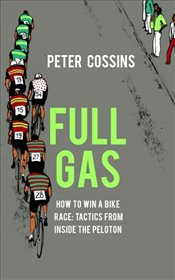 Full Gas : A History of Cycling Tactics - Cossins, Peter