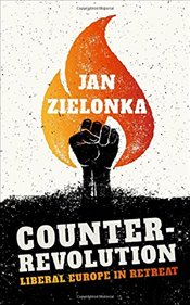 Counter-Revolution : Liberal Europe in Retreat - Zielonka, Jan