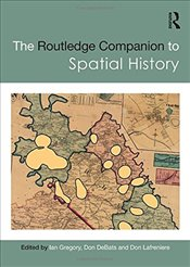 Routledge Companion to Spatial History - Gregory, Ian