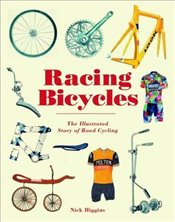Racing Bicycles : The Illustrated Story of Road Cycling - Higgins, Nick