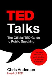 TED Talks : The official TED guide to public speaking - Anderson, Chris