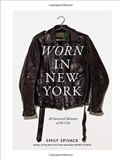 Worn in New York: 68 Sartorial Memoirs of the City - Spivack, Emily