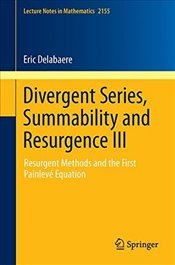 3: Divergent Series, Summability and Resurgence III: Resurgent Methods and the First Painlevé Equati - Delabaere, Eric
