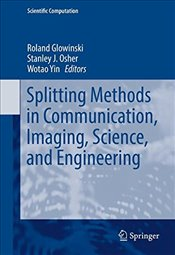 Splitting Methods in Communication, Imaging, Science, and Engineering (Scientific Computation) -
