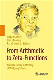 From Arithmetic to Zeta-Functions: Number Theory in Memory of Wolfgang Schwarz -