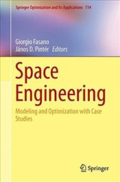 Space Engineering: Modeling and Optimization with Case Studies (Springer Optimization and Its Applic -