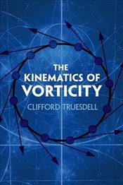 Kinematics of Vorticity (Dover Books on Physics) - Truesdell, Clifford