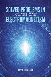 Solved Problems in Classical Electromagnetism (Dover Books on Physics) - Franklin, Jerrold
