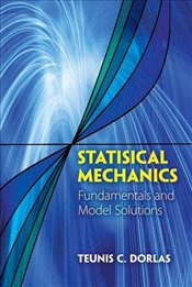 Statistical Mechanics: Fundamentals and Model Solutions (Dover Books on Physics) - Dorlas, Teunis C.