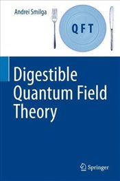 Digestible Quantum Field Theory - Smilga, Andrei