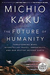 Future of Humanity: Terraforming Mars, Interstellar Travel, Immortality, and Our Destiny Beyond Eart - Kaku, Department of Physics Michio