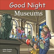 Good Night Museums (Good Night Our World) - Gamble, Adam