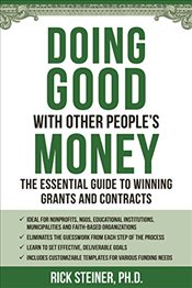 Doing Good With Other Peoples Money The Insiders Guide to Winning Grants and Contracts - Steiner, Richard