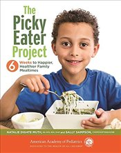 Picky Eater Project : 6 Weeks to Happier, Healthier Family Mealtimes - Muth, Natalie Digate