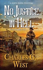 No Justice in Hell (John Hawk Western, A) - West, Charles G.