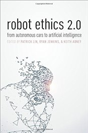 Robot Ethics 2.0 : From Autonomous Cars to Artificial Intelligence - Lin, Patrick