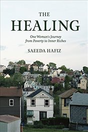 Healing: One Womans Journey from Poverty to Inner Riches - Hafiz, Saeeda