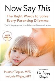 Now Say This: The Right Words To Solve Every Parenting Dilemma - Turgeon, Heather