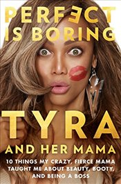 Perfect Is Boring: 10 Things My Crazy, Fierce Mama Taught Me about Beauty, Booty, and Being a Boss - Banks, Tyra