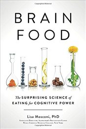 Brain Food : The Surprising Science of Eating for Cognitive Power - Mosconi, Lisa