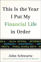 This Is the Year I Put My Financial Life in Order - Schwartz, John