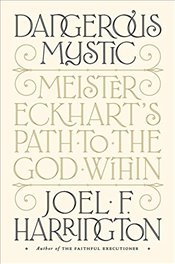 Dangerous Mystic Meister Eckharts Path to the God Within - Harrington, Joel F.