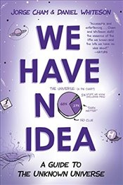 We Have No Idea: A Guide to the Unknown Universe - Cham, Jorge