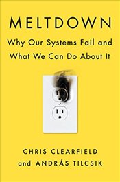 Meltdown: Why Our Systems Fail and What We Can Do about It - Clearfield, Chris