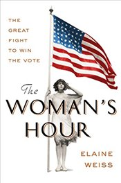 Womans Hour: The Great Fight to Win the Vote - Weiss, Elaine