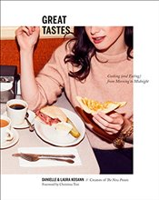Great Tastes: Cooking (and Eating) from Morning to Midnight - Kosann, Danielle
