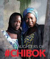 Daughters of Chibok, The Tragedy and Resilience in Nigerias Northwest - Muhammed-Oyebode, Aisha