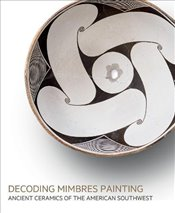 Decoding Mimbres Painting: Ancient Ceramics of the American Southwest - Berlant, Tony
