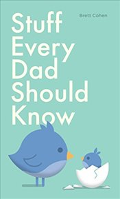 Stuff Every Dad Should Know (Stuff You Should Know) - Cohen, Brett