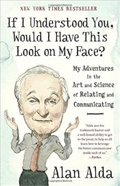 If I Understood You, Would I Have This Look on My Face?: My Adventures in the Art and Science of Rel - Alda, Alan