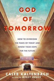 God of Tomorrow: How to Change the World by Loving Nobodies, Somebodies, and Everybody in Between - Kaltenbach, Caleb W