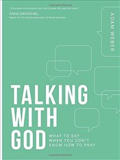 Talking with God: What to Say When You Dont Know How to Pray - Weber, Adam