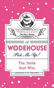 Smile that Wins: (Wodehouse Pick-Me-Up) - Wodehouse, P.G.