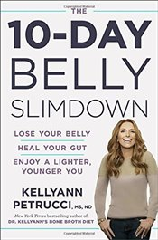 10-Day Belly Slimdown: Lose Your Belly, Heal Your Gut, Enjoy a Lighter, Younger You - Petrucci, Dr Kellyann