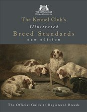 Kennel Clubs Illustrated Breed Standards: The Official Guide to Registered Breeds - Club, The Kennel