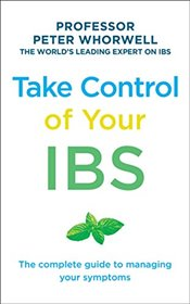 Take Control of your IBS: The Complete Guide to Managing Your Symptoms - Whorwell, Professor Peter