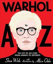 Warhol A to Z: The Life of an Icon: from Adman to Zeitgeist - Wide, Steve