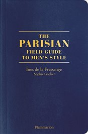 Parisian Field Guide to Men's Style - Fressange, Ines de la